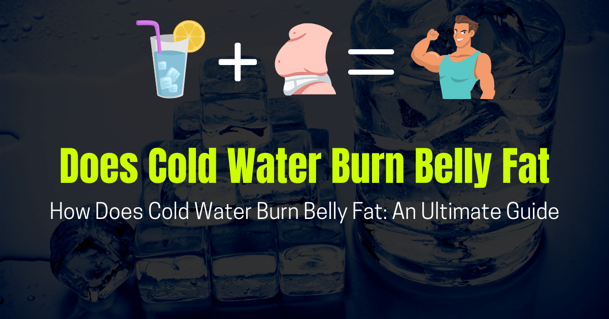 Does Cold Water Burn Belly Fat