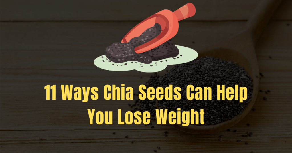11 Ways Chia Seeds Can Help You Lose Weight